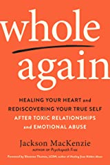 Whole Again: Healing Your Heart and Rediscovering Your True Self After Toxic Relationships and Emotional Abuse Paperback