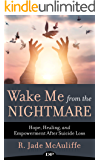 Wake Me from the Nightmare: Hope, Healing, and Empowerment after Suicide Loss
