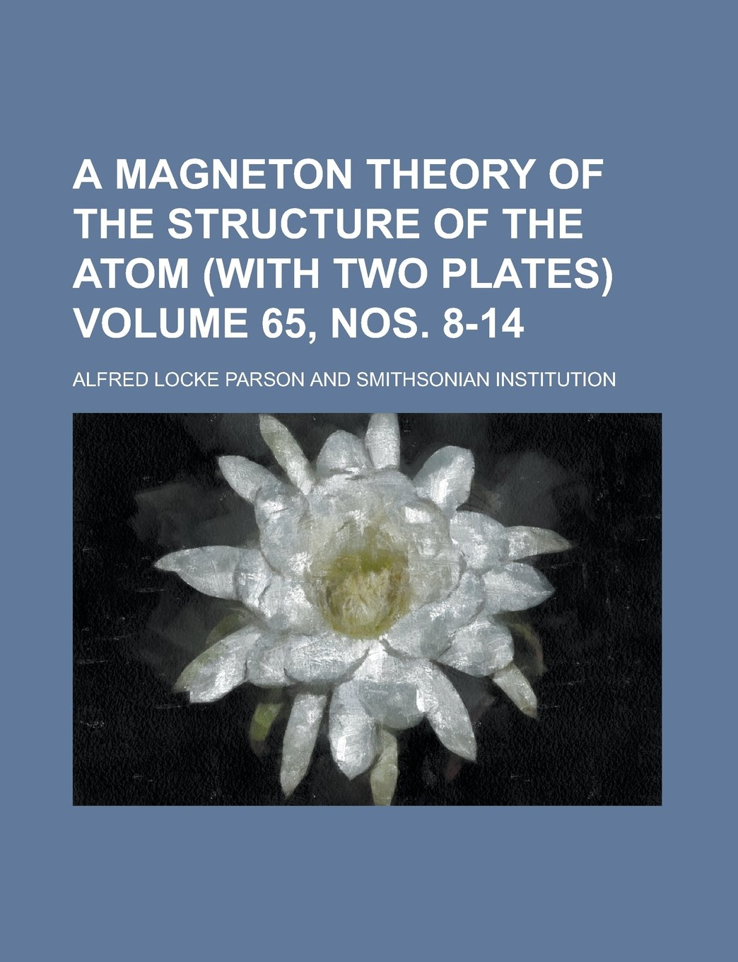 A magneton theory of the structure of the atom (with two plates) Volume 65, nos. 8-14 pdf epub