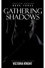 Gathering Shadows: A Paranormal Vampire Romance Thriller (Veiled Series Book 3) Kindle Edition