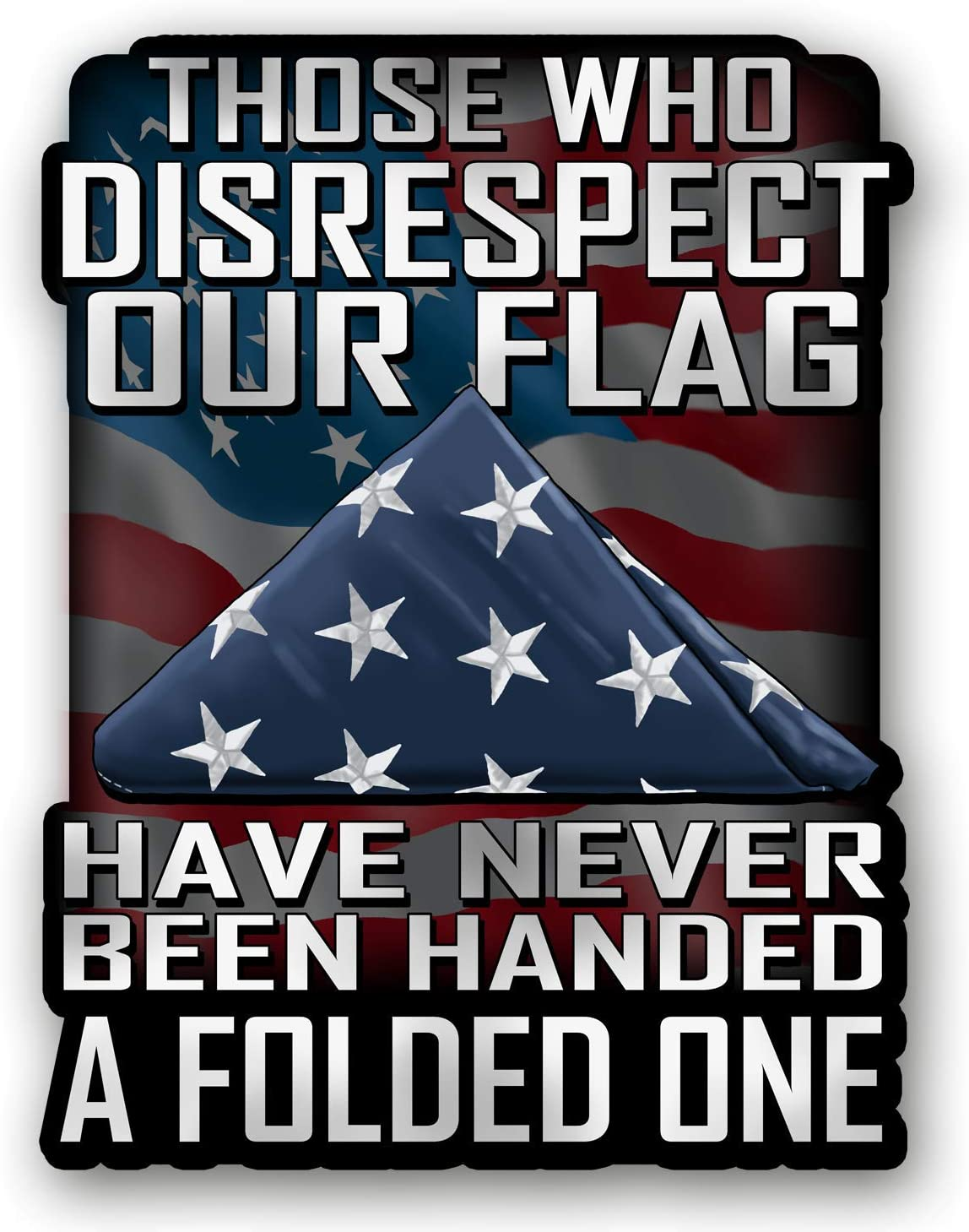 Skull Society Those Who Disrespect Our Flag Have Never Been Handed A Folded One 7 inch Decal for Cars, Trucks, Motorcycles, Boats & Laptops - Support Our Veterans