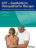 GOT - Ganzheitliche Osteopathische Therapie: Auf der Grundlage des Body Adjustment nach Littlejohn und Wernham