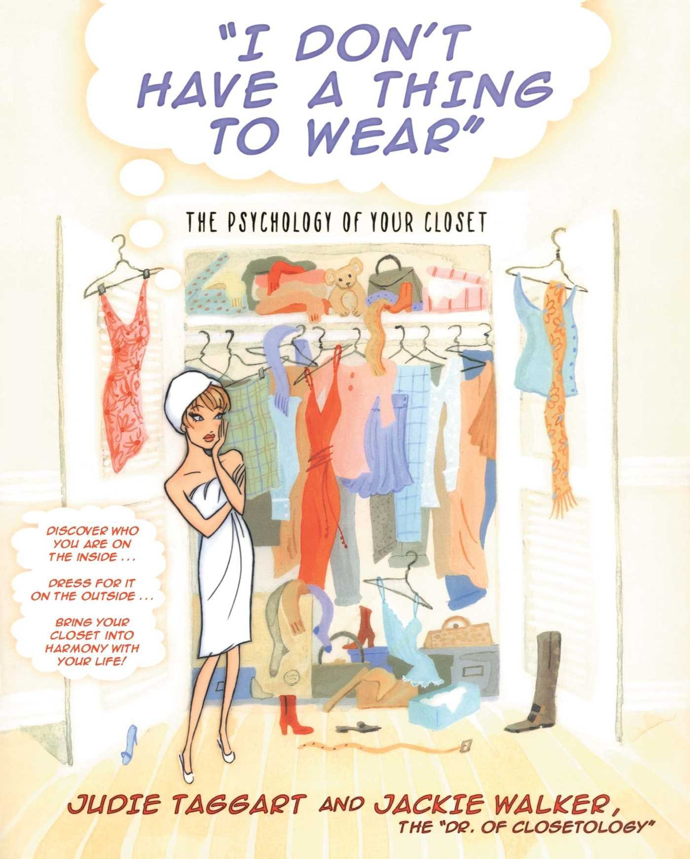 Beautiful I Donu0027t Have A Thing To Wear: The Psychology Of Your Closet: Judie Taggart,  Jackie Walker: 9780743466448: Amazon.com: Books
