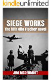 Siege Works: The fifth Otto Fischer novel