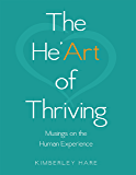 The He'art of Thriving: Musings On the Human Experience