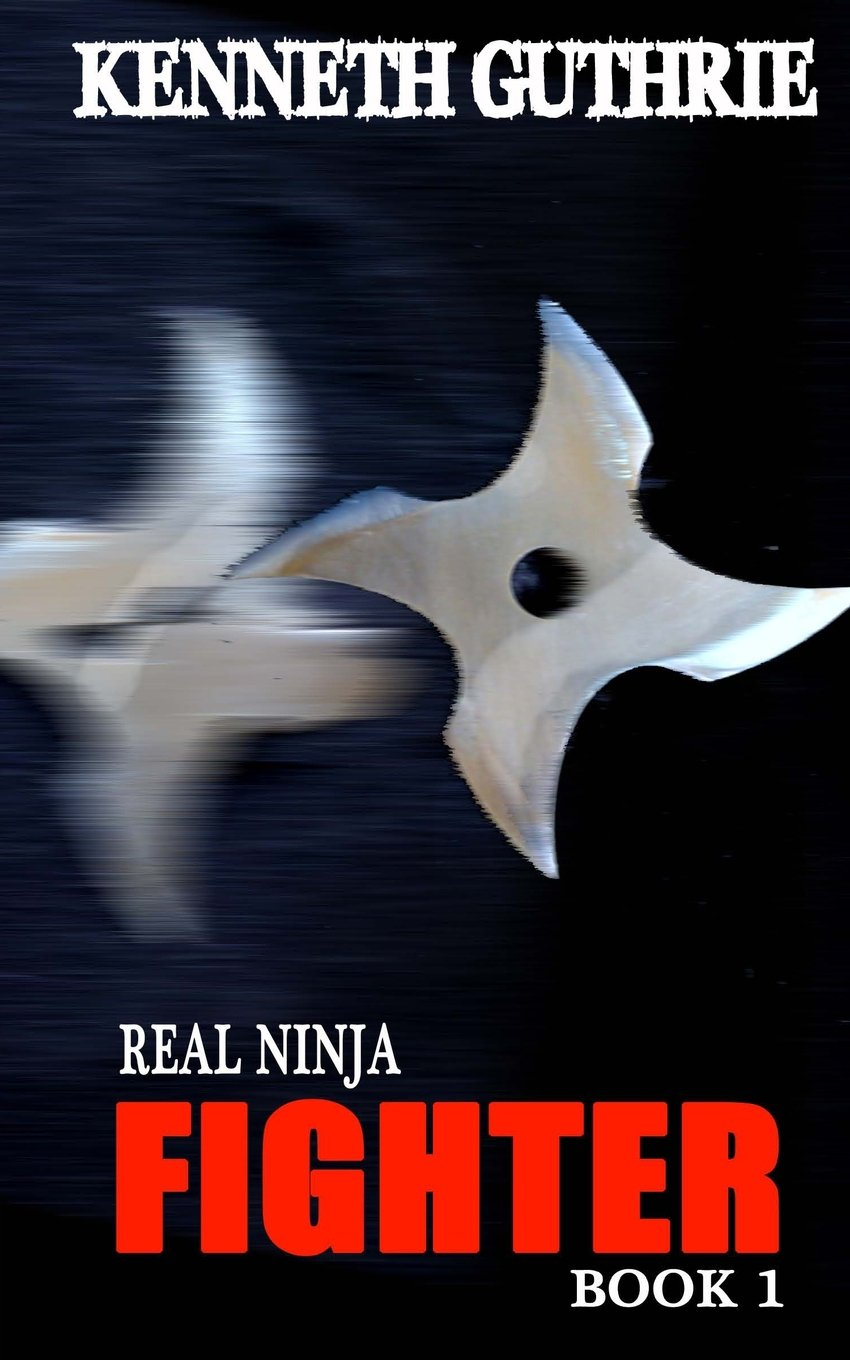 Fighter (Real Ninja, Book 1): Kenneth Guthrie: 9781494828363 ...