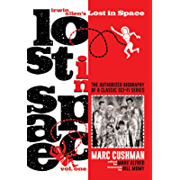 Irwin Allen's Lost in Space, Volume One: The Authorized Biography of a Classic Sci-Fi Series