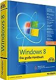 Windows 8 - komplett in Farbe: Das große Handbuch (Kompendium / Handbuch)