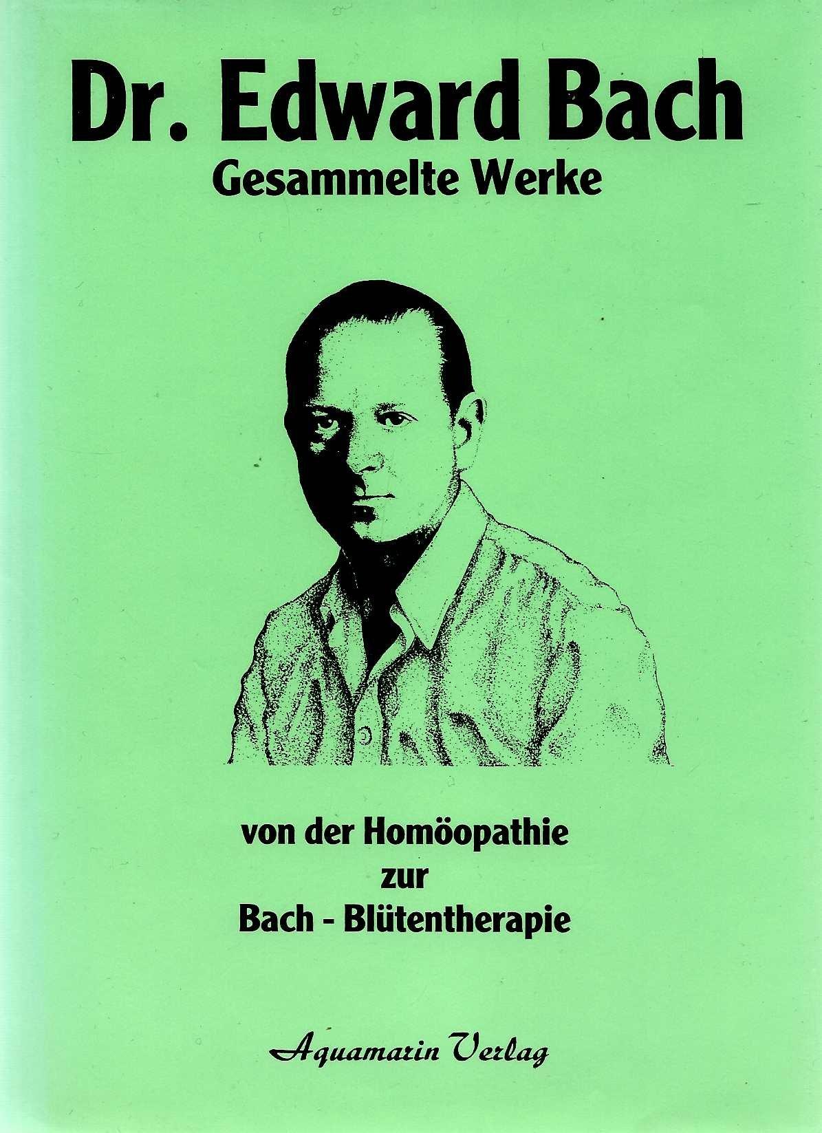 Gesammelte Werke. Von der Homöopathie zur Bach - Blütentherapie