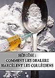 Héroïne : Comment les Dealers Harcèlent les Collégiens