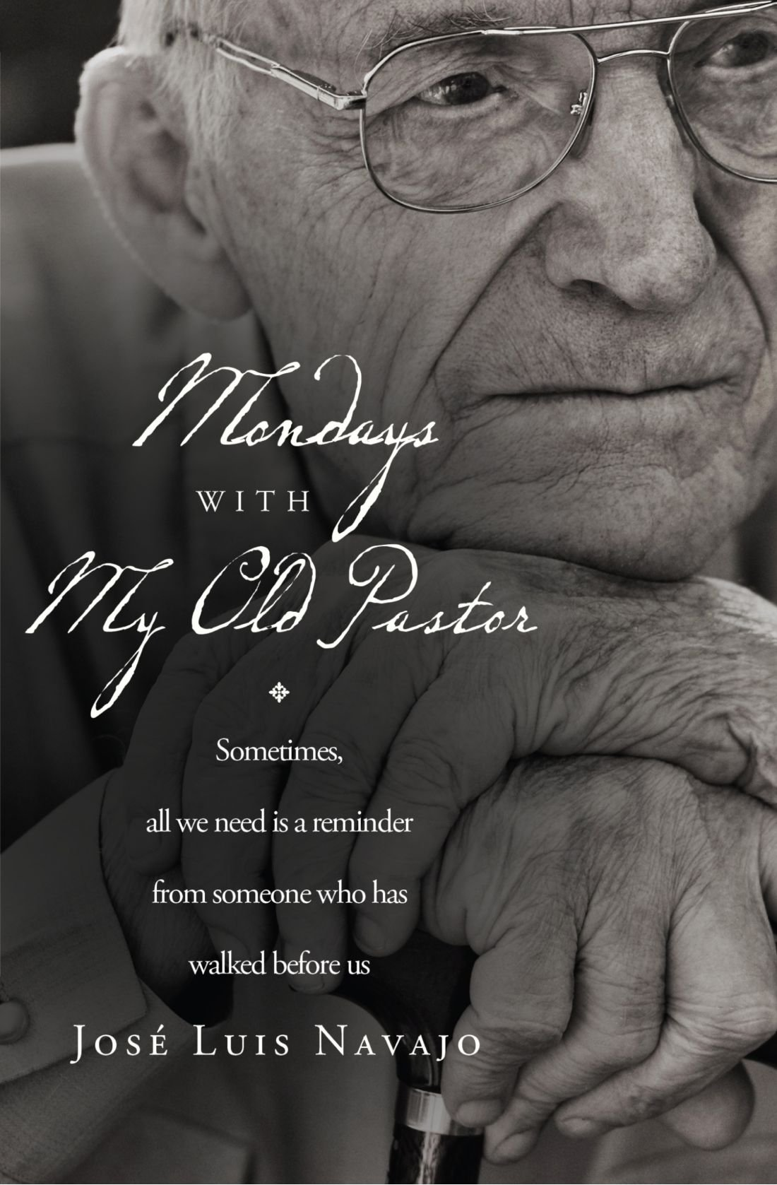 Download Mondays with My Old Pastor: Sometimes All We Need Is a Reminder from Someone Who Has Walked Before Us PDF