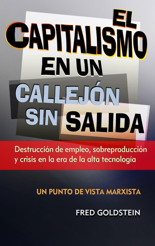 El capitalismo en un callejon sin salida / Capitalism at a Dead End: Destruccion de empleo, sobreproduccion y crisis en la era de la alta tecnologia / ... and Crisis in the