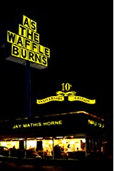 As The Waffle Burns: 10th Anniversary Edition Kindle Edition