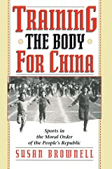 Training the Body for China: Sports in the Moral Order of the People's Republic Paperback