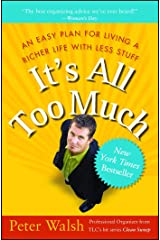 It's All Too Much: An Easy Plan for Living a Richer Life with Less Stuff Kindle Edition