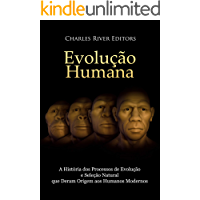 Evolução humana: A História dos Processos de Evolução e Seleção Natural que Deram Origem aos Humanos Modernos