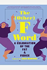 The Other F Word: A Celebration of the Fat & Fierce Kindle Edition