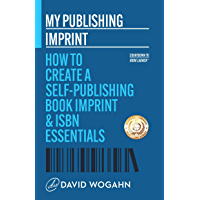 My Publishing Imprint: How to Create a Self-Publishing Book Imprint & ISBN Essentials (Countdown to Book Launch 1)