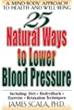 25 Natural Ways To Lower Blood Pressure: A Mind-body Approach to Health and Well-being (25 Natural Ways Series)