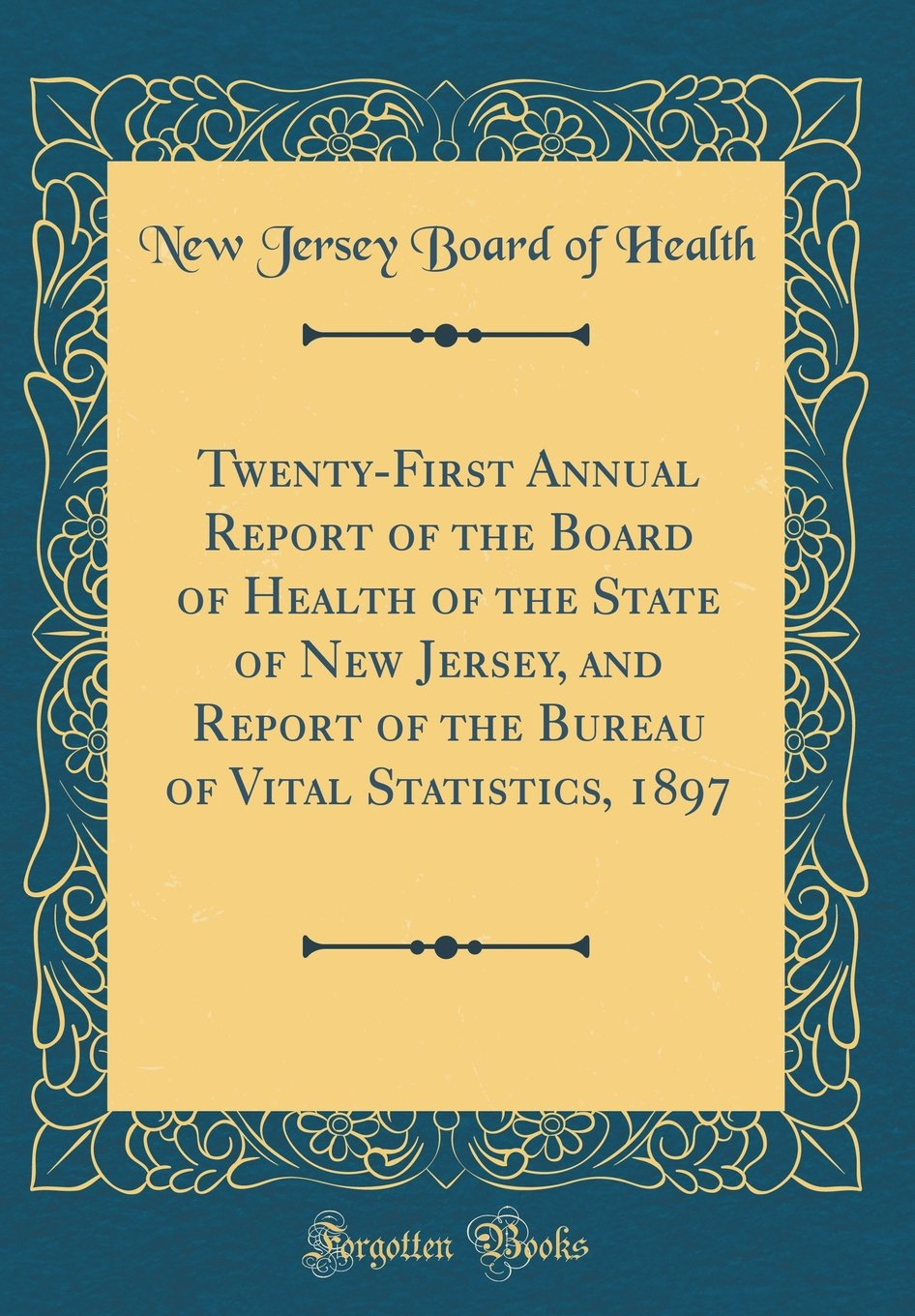 Read Online Twenty-First Annual Report of the Board of Health of the State of New Jersey, and Report of the Bureau of Vital Statistics, 1897 (Classic Reprint) pdf epub