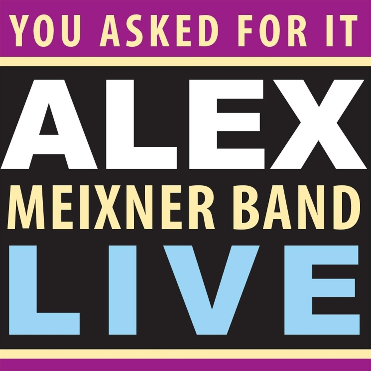 You Asked For It: Alex Meixner Band Live by Meixner Music Prod