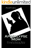 Apocalypse Mom: Diary of an Ordinary Woman in a Not So Ordinary World