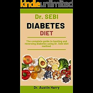 Dr. Sebi Diabetes Diet: The complete guide to beating and reversing diabetes using Dr. Sebi Diet Method