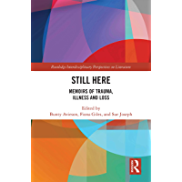 Still Here: Memoirs of Trauma, Illness and Loss (Routledge Interdisciplinary Perspectives on Literature Book 98)
