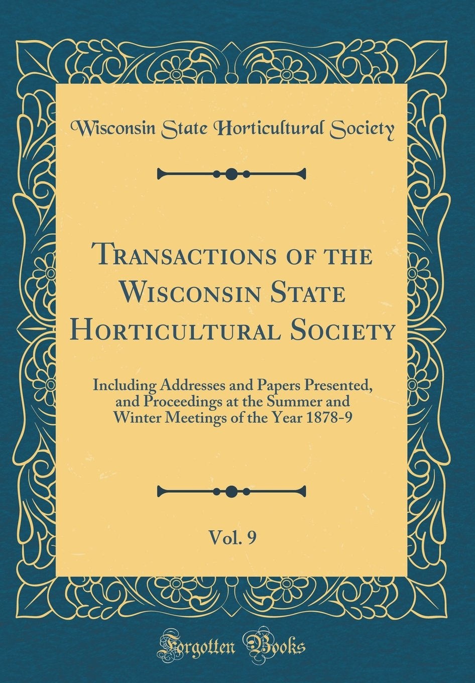 Download Transactions of the Wisconsin State Horticultural Society, Vol. 9: Including Addresses and Papers Presented, and Proceedings at the Summer and Winter Meetings of the Year 1878-9 (Classic Reprint) pdf