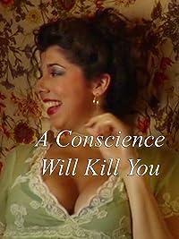 A Conscience Will Kill You