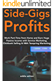 Side-Gigs Profits: Work Part-Time from Home and Earn Huge Passive Income with Service Marketing, Clickbank Selling & NBA Teespring Marketing