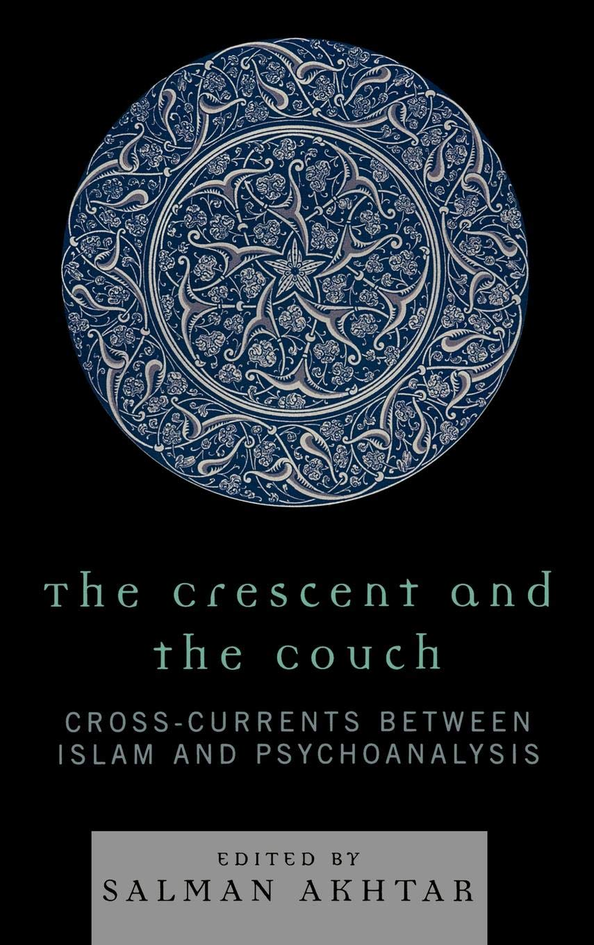 The Crescent and the Couch: Cross-Currents Between Islam and Psychoanalysis