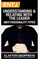 ENTJ: Understanding & Relating with the Leader (MBTI Personality Types) Kindle Edition