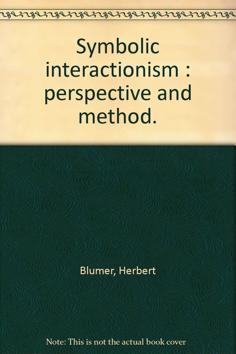 Symbolic Interactionism Perspective And Method Herbert Blumer