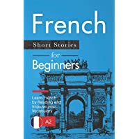 French Short Stories for Beginners: Learn French by Reading and Improve Your Vocabulary