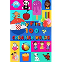 My 100 First Croatian Words: Learn Croatian for Kids & Toddlers | Wordbook : 100 Nice Pictures with Croatian & English…