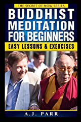 Buddhist Meditation for Beginners: (Understanding Dalai Lama, Eckhart Tolle, Jiddu Krishnamurti & Alan Watts) (The Secret of Now) (Volume 2) Paperback