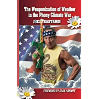 The Weaponization of Weather in the Phony Climate War