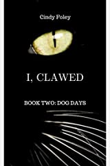 I, CLAWED: BOOK TWO: DOG DAYS (THE ADVENTURES OF CLAWED THE CAT 2) Kindle Edition