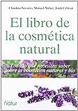 Libro De La Cosmética Natural,El: Todo lo que necesitas saber sobre la cosmética natural y bio: 5 (PROYECTO NATUR / SALUD Y BELLEZA)