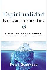 Espiritualidad emocionalmente sana: Es imposible tener madurez espiritual si somos inmaduros emocionalmente (Emotionally Healthy Spirituality) (Spanish Edition) Kindle Edition