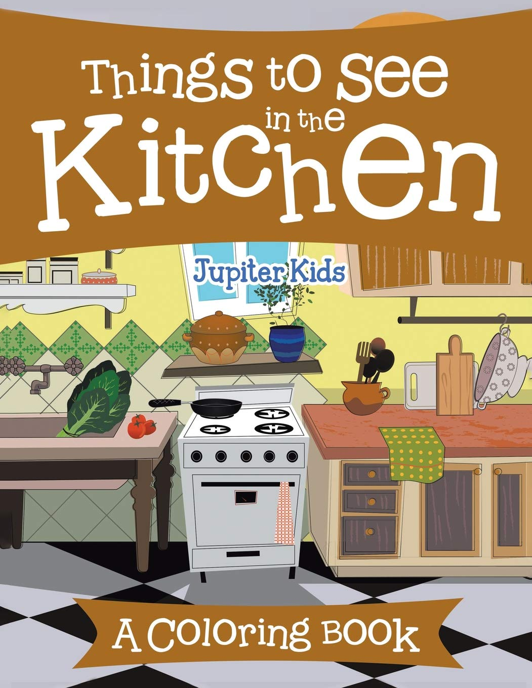 Things to See in the Kitchen (A Coloring Book): Jupiter Kids ...