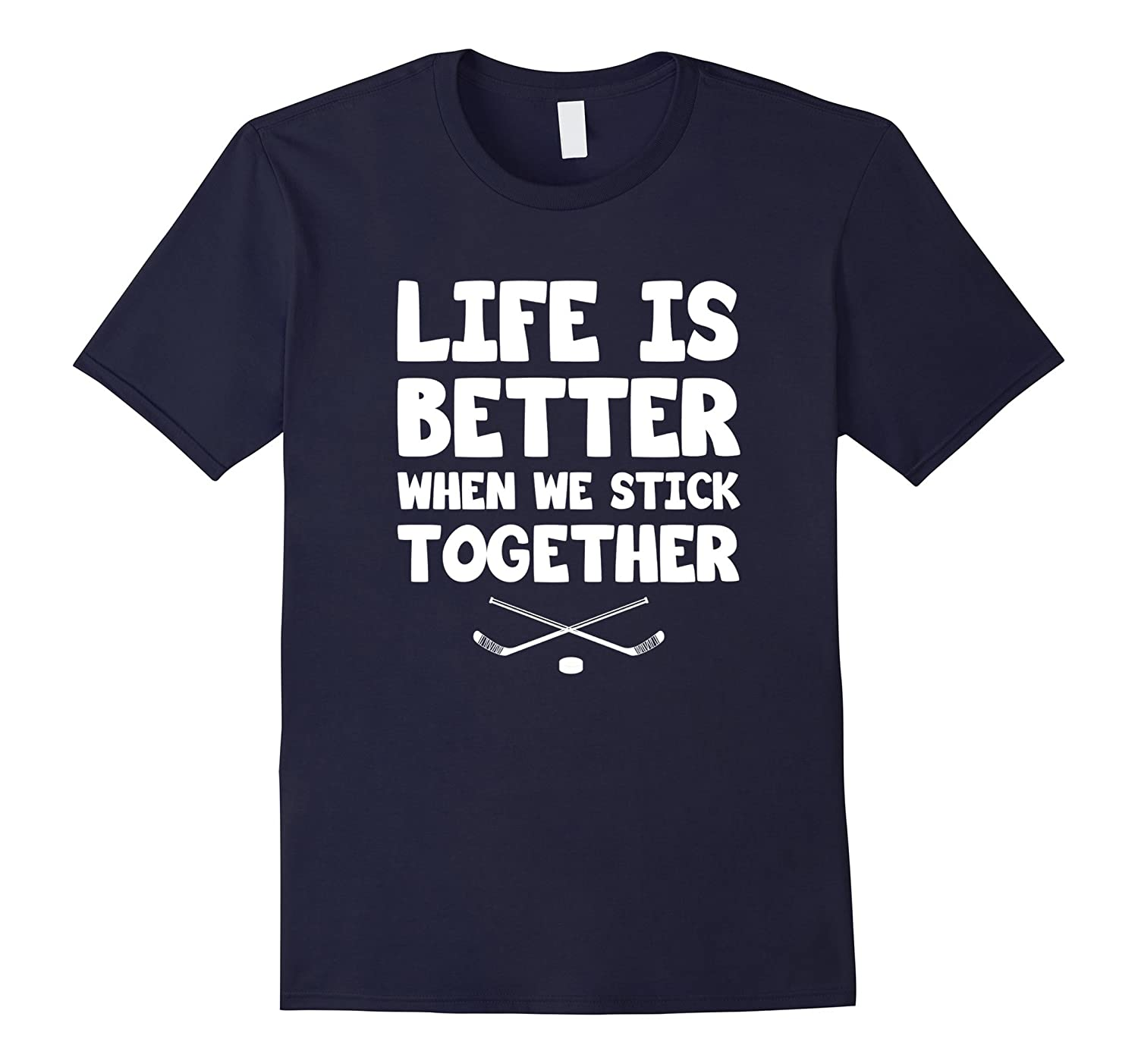 Life Is Better When We Stick Together Hockey Shirt Gift-Art