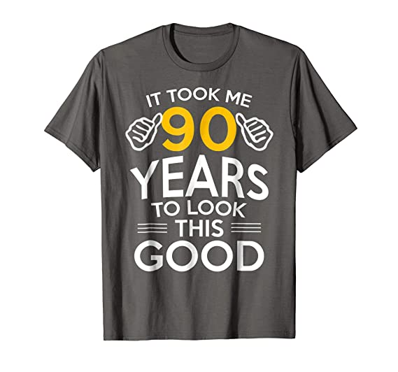 Mens 90th Birthday Gift Took Me 90 Years
