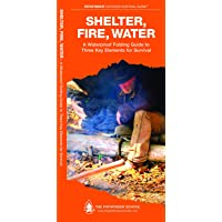 Shelter, Fire, Water: A Waterproof Folding Guide to Three Key Elements for Survival