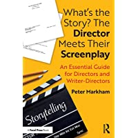 What's the Story? The Director Meets Their Screenplay: An Essential Guide for Directors and Writer-Directors