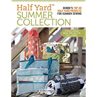 Half Yard Summer Collection: Debbie's Top 40 Half Yard Projects for Summer Sewing