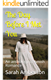 The Day Before I Met You: An anthology of Amish Romance