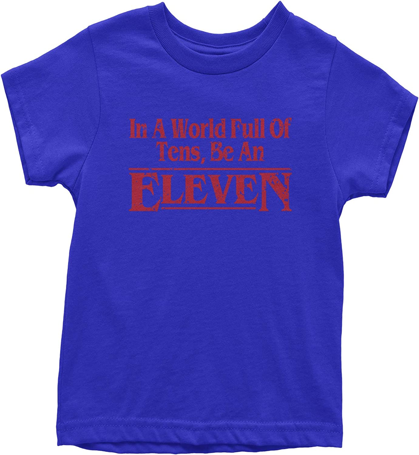 Be an Eleven Youth T-Shirt Expression Tees in A World Full of Tens