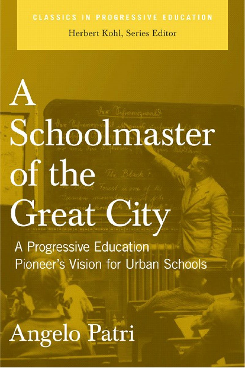 Download A Schoolmaster of the Great City: A Progressive Educator's Pioneering Vision for Urban Schools (Classics in Progressive Education) PDF